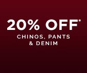 20% OFF Chinos, Pants & Denim